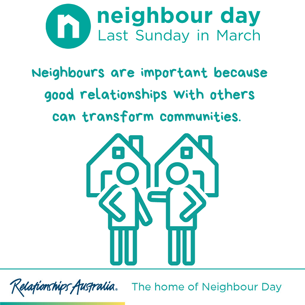 neighbour day, last sunday in march, neighbours are important because good relationships with others can transform communities